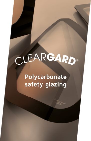 Discover Cleargard, the 1st range of polycarbonate safety glazing.